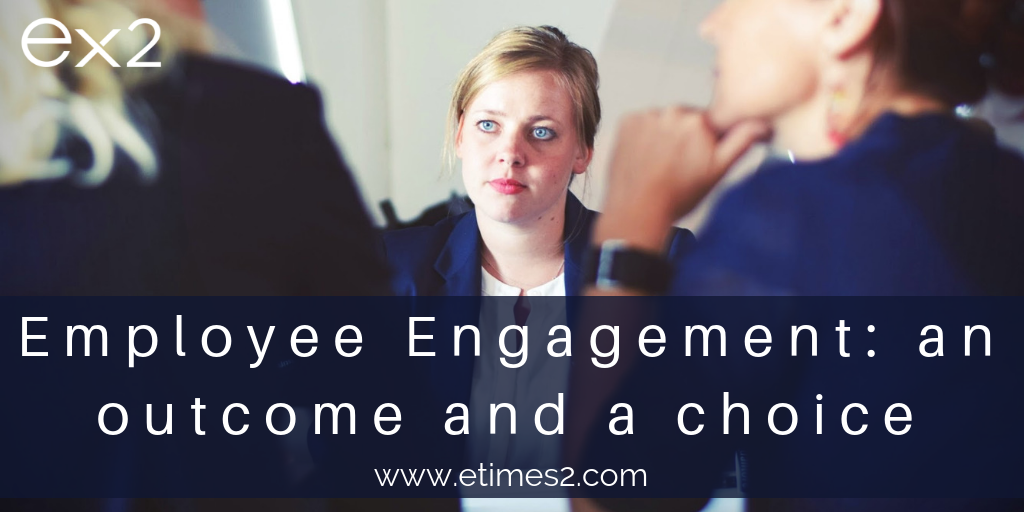 Employee Engagement:  An outcome and a choice.