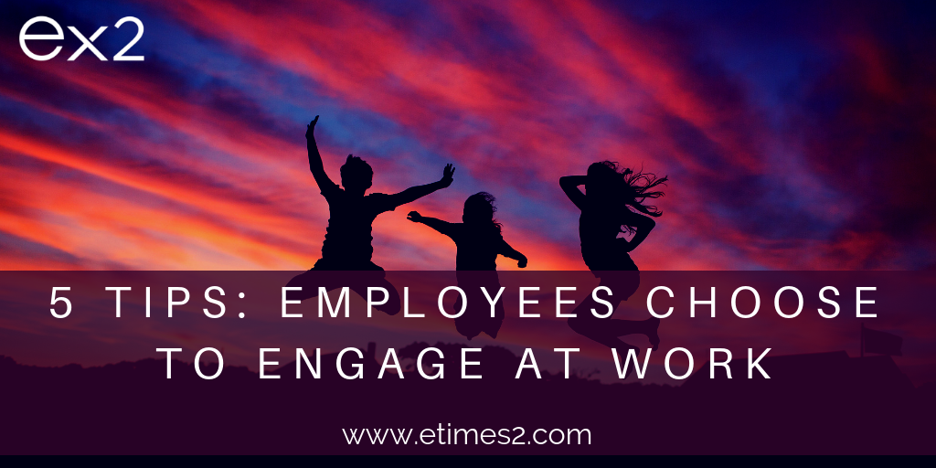 5 tips to empower your employees to choose 'engagement'
