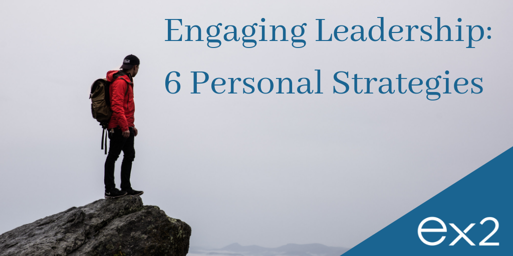 Engaging Leadership: 6 Personal Strategies