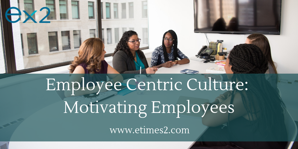 Creating an Employee Centric Culture: motivating employees