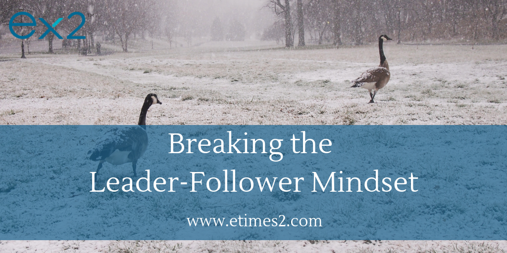 Leading Empowered Employees (Part 2): breaking the leader-follower mindset