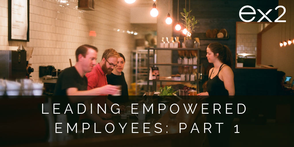 Leading Empowered Employees: a practical approach (part 1)