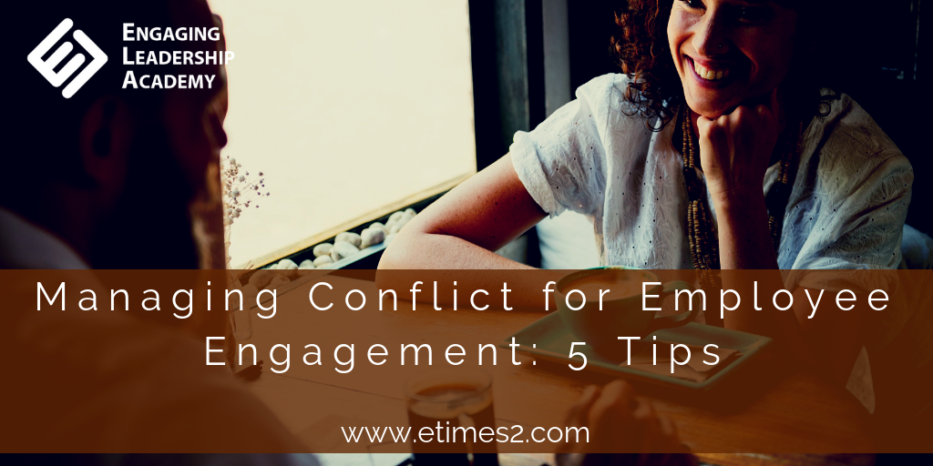 Managing Workplace Conflict for Employee Engagement: 5 Tips